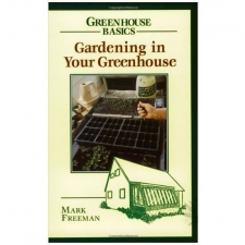 Gardening in Your Greenhouse - by Mark Freeman
