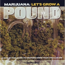 Marijuana - Let's Grow a Pound - A day by dayguide to more than you can use