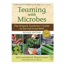 Teaming With Microbes - by Jeff Lowenfels and Wayne Lewis