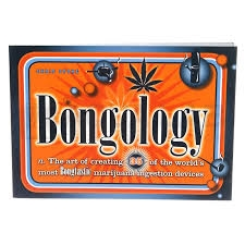 Bongology - The Art of Creating 35 of the Wold's most Bongtastic Marijuana Ingestion Devices