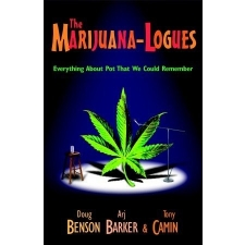 The Marijuana Logues: Everything About Pot That We Could Remember by Doug Benson, Tony Camin and Arj Barker