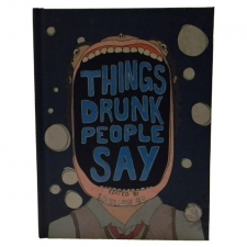 Things Drunk People Say [Hardcover]